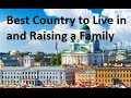 Best Country to Live in and Raising a Family