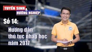 [TVTT2017] Số 14: Hướng dẫn thủ tục nhập học năm 2017