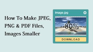How To Make JPEG, PNG & PDF Files, Images Smaller