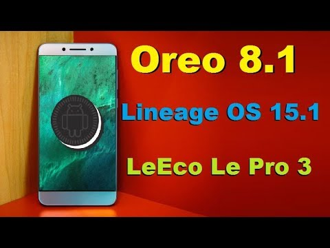 How to Update Android Oreo 8 1 in LeEco Le Pro3( Lineage OS 15 1 Stable  Rom) Installation Review