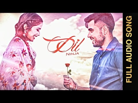 DIL (Full Audio Song) || NINJA || Punjabi Romantic Songs 2016 || AMAR AUDIO