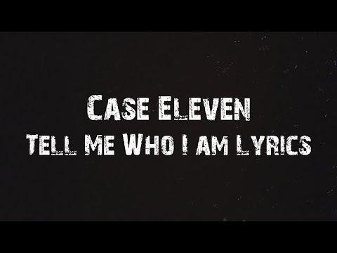 Case Eleven - Tell Me Who I Am Lyrics