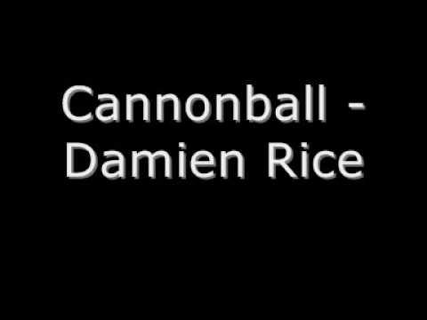 Cannonball - Damien Rice. (lyrics in description)