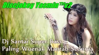 Dj Santai Super Bass Paling Wuenak Mantab Sedunia