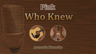 Who Knew - Pink (Acoustic Karaoke)