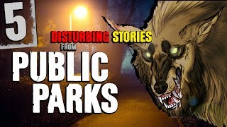 5 DISTURBING Public Park Stories! - Darkness Prevails