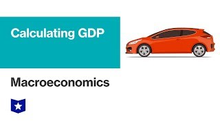 Calculating Gross Domestic Product (GDP) | Macroeconomics