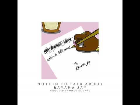 Rayana Jay - Nothin To Talk About (Prod. by Mikos Da Gawd)