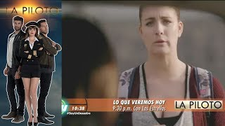 La Piloto   Avance 20 de julio   Hoy - Televisa