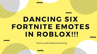 DANCING SIX FORTNITE EMOTES IN ROBLOX!!! Tommy Ladia Vlogs Et Gaming