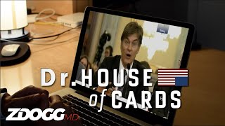 Dr. House of Cards, Ep. 3 | ZDoggMD.com