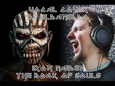Iron Maiden  - The Book Of Souls (Vocal Cover by Eldameldo)