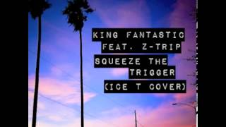 King Fantastic feat. Z-Trip - Squeeze the Trigger (Ice T Cover)