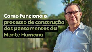 Como funciona o processo de construção dos pensamentos da Mente Humana | Augusto Cury