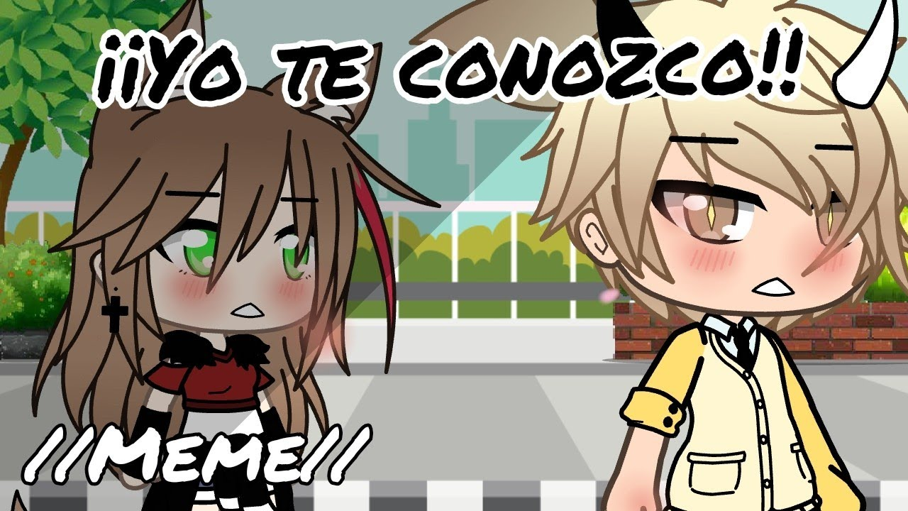 ¡¡Yo te conozco!! // Meme \\ Gacha Life (créditos a •Kazumi-neko)