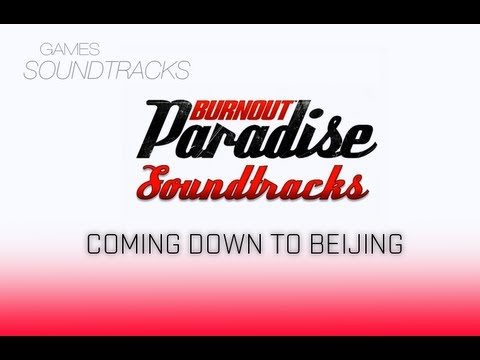 Burnout Paradise Soundtrack °38 Coming Down To Beijing