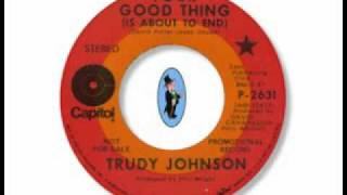 Trudy Johnson - Your Good Thing (Is About To End)