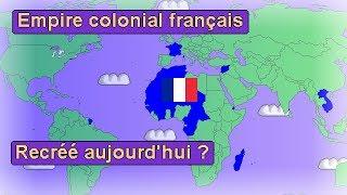 Et si l'Empire colonial français était réunifié aujourd'hui ?