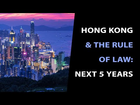 Hong Kong and the Rule of Law - What Happens in the Next 5 Years?