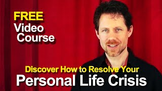 Resolve Your Life Crisis Now (Mid Life/Identity Crisis) - Video from Come Alive