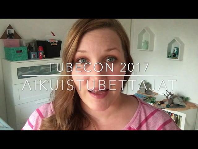 Tubecon 2017 | Aikuistubettajat