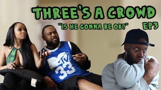 """Three's A Crowd Ep 3 - """"Is He Gonna Be Ok?"""""""