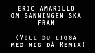 ERIC AMARILLO - OM SANNINGEN SKA FRAM (Vill du ligga med mig då Remix)