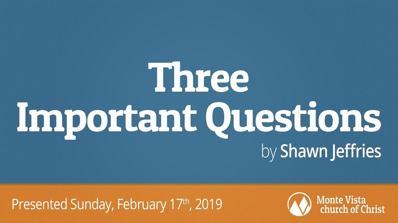 Three Important Questions - Shawn Jeffries - Monte Vista church of Christ