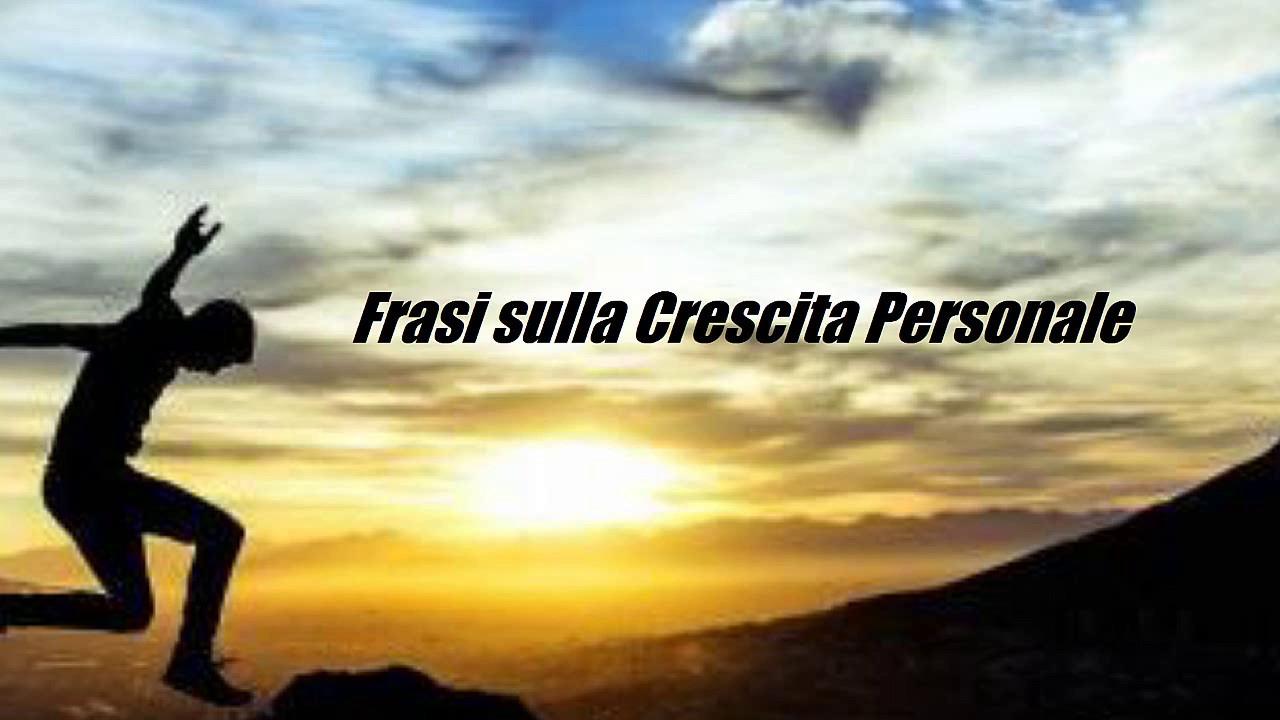 Eccezionale Frasi Sulla Crescita CD11 » Regardsdefemmes OO62
