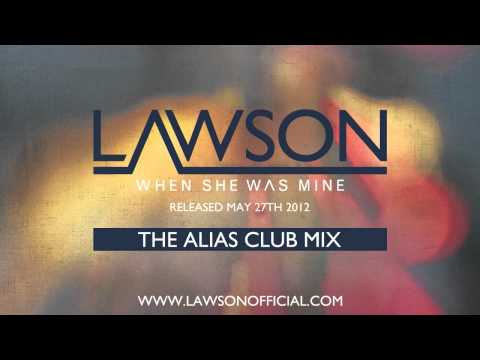 LAWSON - WHEN SHE WAS MINE (ALIAS CLUB MIX)