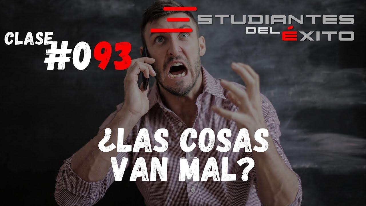 ¿Las cosas van mal? | Clase #093 | Gerardo Soberanis