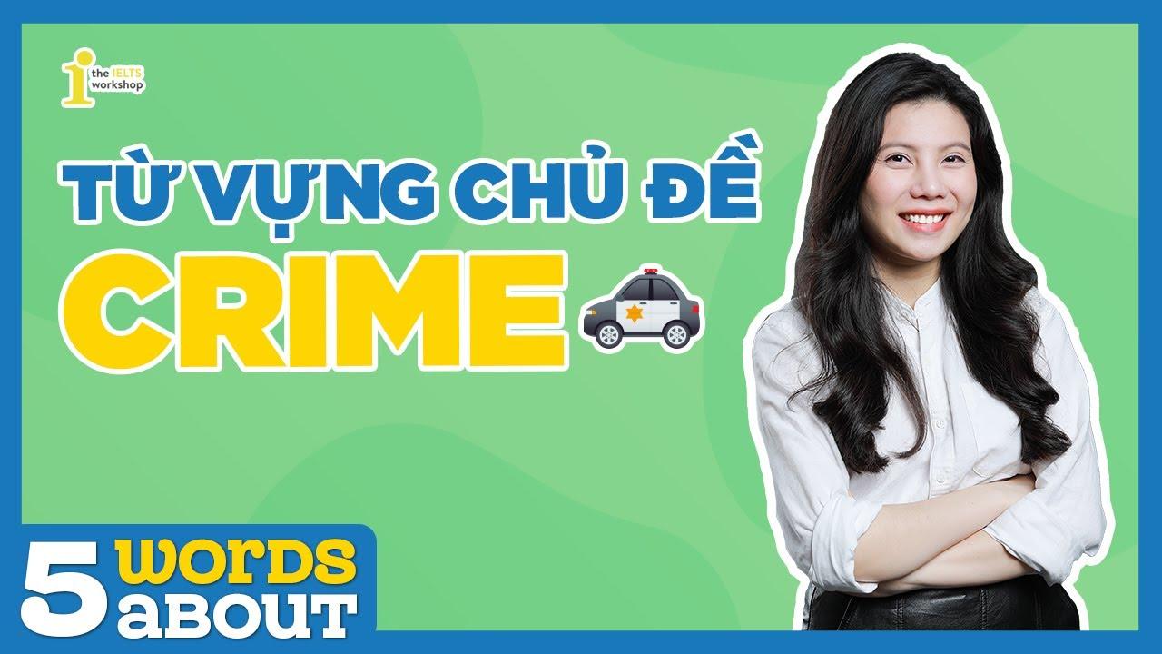IELTS 5 WORDS ABOUT   Học lòng 5 từ vựng Tiếng Anh theo chủ đề cùng cô Bảo Vân   CRIME TOPIC
