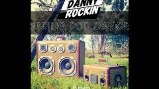DJ Danny Rockin Spring Pop Dance 2018