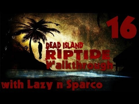 Dead Island Riptide Walkthrough (PC) - Part 16 - Natural Resources