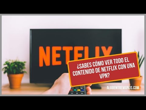 ¿Sabes cómo ver todo el contenido de Netflix con una VPN?