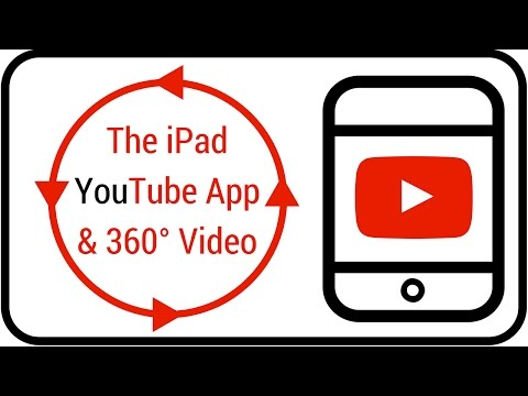 The iPad YouTube App and 360° Video
