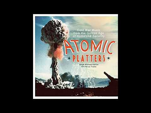 Atomic Platters Cold War Music From the Golden Age of Homela