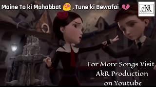Maine To ki Mohabbat, Tune ki bewafaai - Sad Song - Ek Haseena Thi