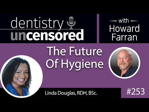 253 The Future Of Hygiene with Linda Douglas : Dentistry Uncensored with Howard Farran