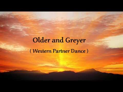 OLDER AND GREYER  ( Western Partner Dance )