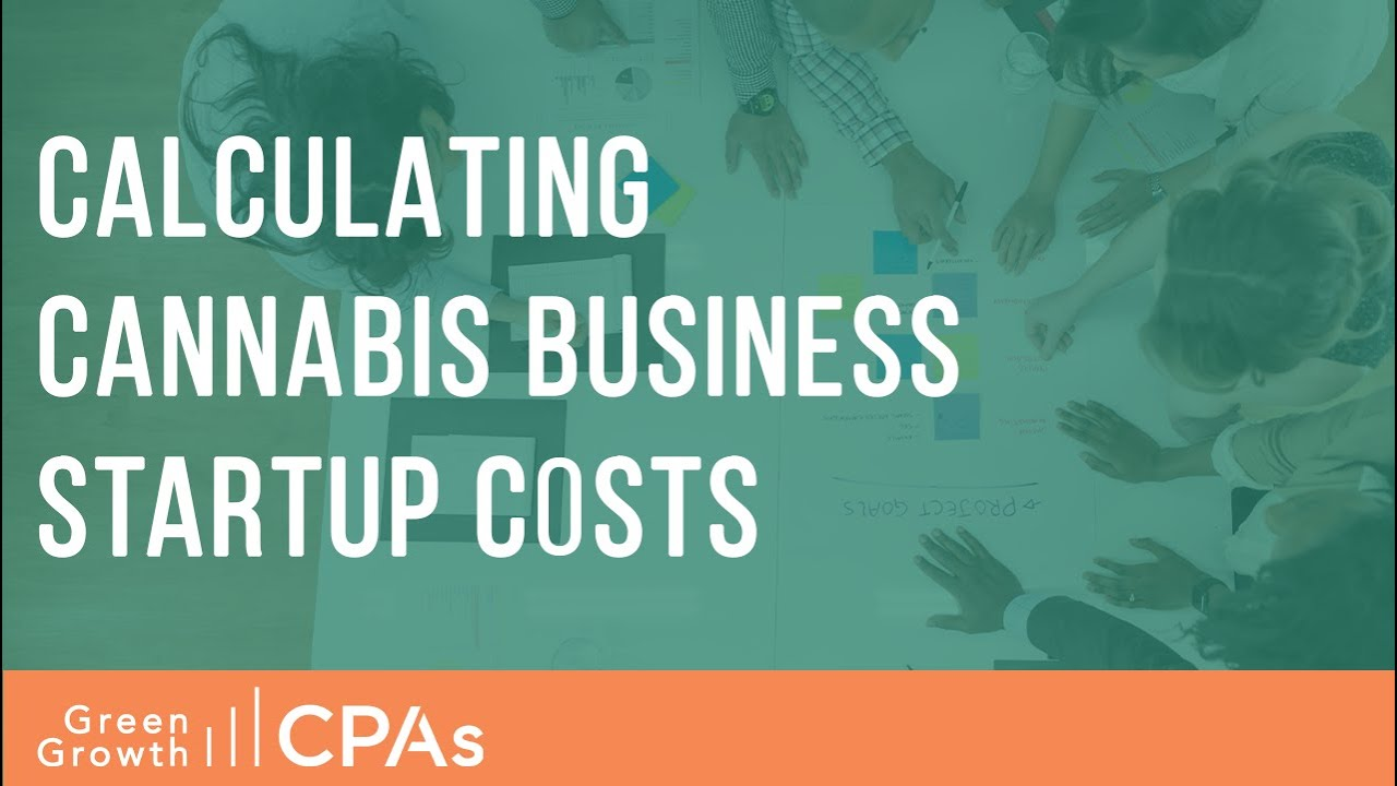 Calculating Cannabis Business Startup Costs