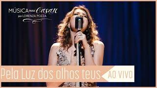 Baixar Pela luz dos olhos teus (Vinícius de Moraes) | Música para Casar por Lorenza Pozza AO VIVO