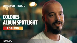 J Balvin Talks About The Meaning Behind His New Album 'Colores' | Amazon Music