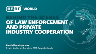 ESET World - Behind the scenes of law enforcement and private industry cooperation
