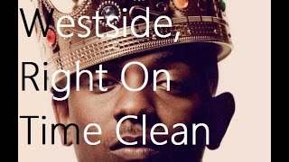 Westside, Right on Time - Kendrick Lamar Clean Version