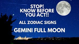 STOP!! KNOW BEFORE YOU ACT!! * Gemini Full Moon * November 2018