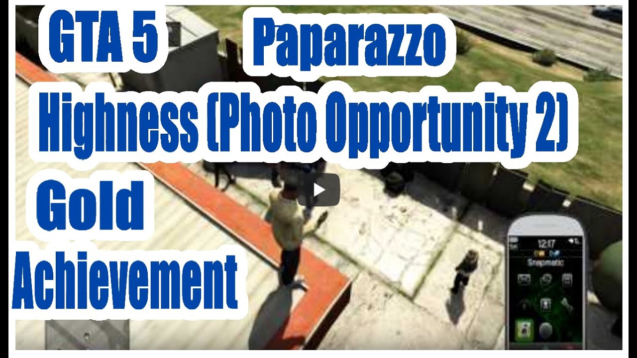 Grand Theft Auto  Gta Paparazzo The Highnessphoto Opportunity  Gold Achievement Youtube
