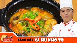 Cách nấu Cá Hú Kho Tộ ngon đậm đà cùng Chef Thái   Khám Phá Bếp Việt