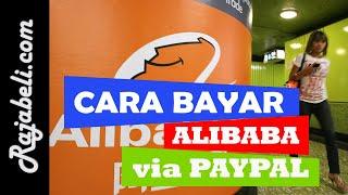 Cara Membayar Order (Belanja) di Alibaba Menggunakan Paypal | Menjadi Importir Dari China