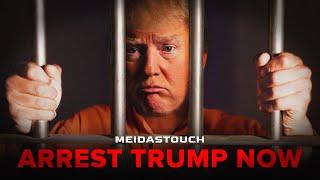 Arrest Trump Now